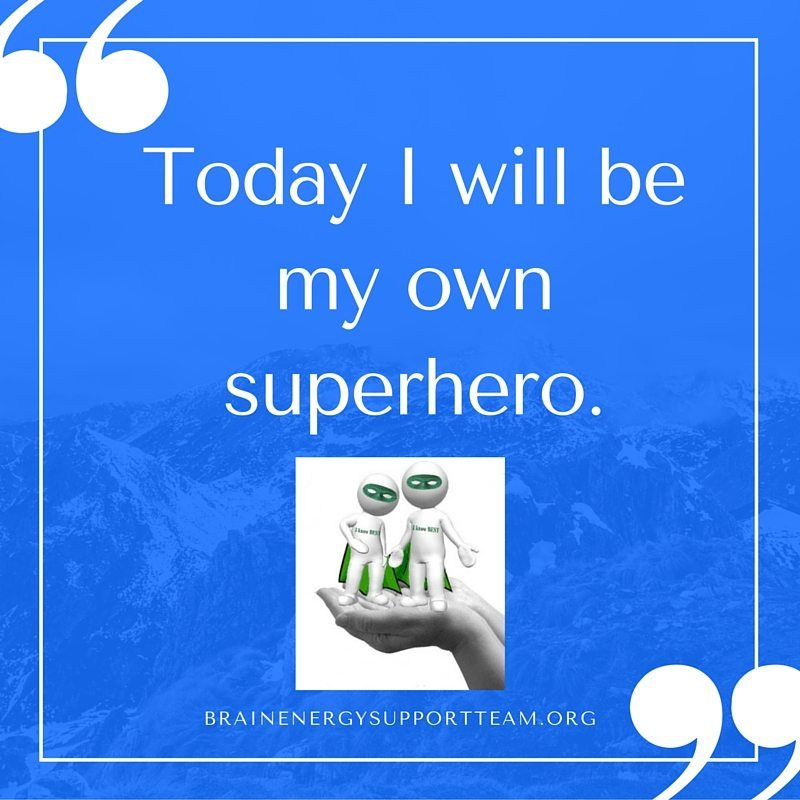 Today I will be my own superhero.