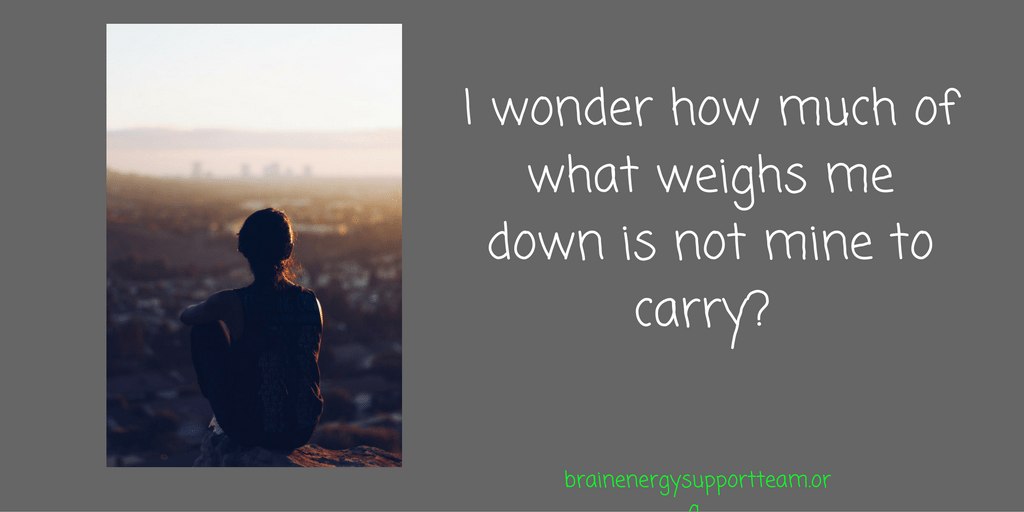 i-wonder-how-much-of-what-weighs-me-down-is-not-mine-to-carry