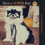Have a SUPER Day!